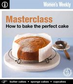 AWW : How To Bake the Perfect Cake - Australian Women's Weekly