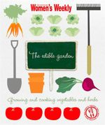 AWW : Edible Garden :  Growing and Cooking Vegetables and Herbs - Australian Women's Weekly