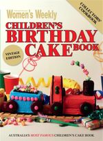 The Australian Women's Weekly Children's Birthday Cake Book : Collectors' Cookbook : Vintage Edition