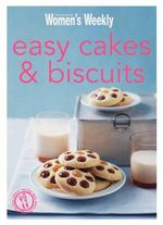 Easy Cakes & Biscuits - The Australian Women's Weekly