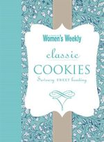 AWW Classic Cookies : Australian Women's Weekly - Australian Women's Weekly