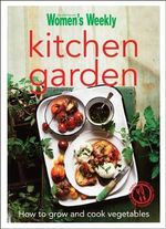 Kitchen Garden - The Australian Women's Weekly