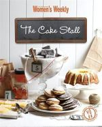 AWW : THE CAKE STALL :  Homemade Cakes, Slices, Toffees, Jams and Chutneys - Australian Women's Weekly
