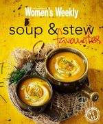 AWW Soup and Stew Favourites : Australian Women's Weekly - Australian Women's Weekly