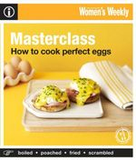 AWW : How To Cook Perfect Eggs - Australian Women's Weekly