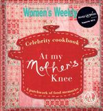 At My Mother's Knee : A Patchwork of Food Memories : Australian Women's Weekly Celebrity Cookbook - Australian Women's Weekly