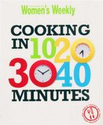 AWW Cooking in 10,20,30,40 Minutes - Australian Women's Weekly