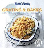 AWW Gratins and Bakes : Australian Women's Weekly - Australian Women's Weekly