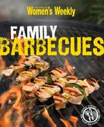 AWW Family Barbecues : Australian Women's Weekly - Australian Women's Weekly