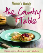 AWW : The Country Table : Australian Women's Weekly - Australian Women's Weekly