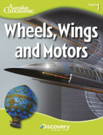 Wheels, Wings and Motors - Australian Geographic