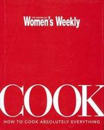 AWW Cook : How to Cook Absolutely Everything - Australian Women's Weekly