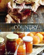 The AWW Country Collection : Australian Women's Weekly - Australian Women's Weekly