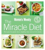 The Miracle Diet : Recipes for Great Skin, Healthy Hair and a Trim Body - Australian Women's Weekly