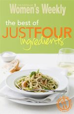 AWW The Best of Just Four Ingredients : Australian Women's Weekly - Australian Women's Weekly