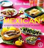 AWW Mexican : Authentic Recipes from South of the Border - Australian Women's Weekly