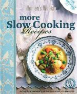 AWW More Slow Cooking Recipes : Australian Women's Weekly - Australian Women's Weekly