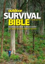 Outdoor Survival Bible : From Building a Fire to Finding Water - Rob Beattie
