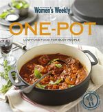 AWW : One-Pot : Low-Fuss Food For Busy People - Australian Women's Weekly