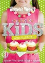 AWW Cooking for Kids with Allergies : Australian Women's Weekly - Australian Woman's Weekly