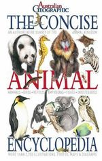 The Concise Animal Encyclopedia : An Authoritative Survey of the Animal Kingdom - Australian Geographic
