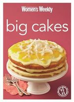 Big Cakes : Cake Baking and Decorating for Every Occasion - The Australian Women's Weekly