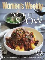 AWW Cook it Slow : Australian Women's Weekly - Australian Women's Weekly