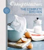 Weight Watchers : The Complete Kitchen - Weight Watchers