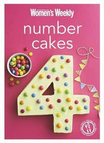 Number Cakes : Classic Birthday Party Treats for Boys and Girls, Young and Old - The Australian Women's Weekly