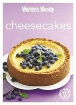 Cheesecakes : The Best-Ever Cheesecake Recipes - All Triple Tested for Perfect Results Every Time - The Australian Women's Weekly