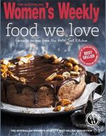 AWW Food We Love : Australian Women's Weekly - Australian Women's Weekly
