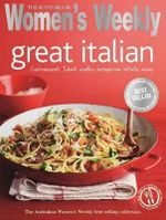 AWW Great Italian : Australian Women's Weekly - The Australian Women's Weekly