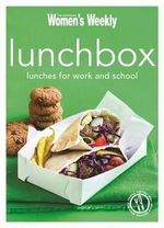 Lunchbox : Ideas and Recipes for Tasty, Fresh and Fun-Packed Lunches - The Australian Women's Weekly
