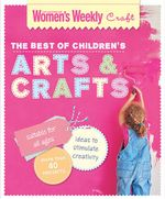 The Best of Children's Art and Crafts - The Australian Women's Weekly