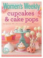 AWW : Cupcakes & Cake Pops : Inspiring Designs and Foolproof Techniques for Crowd-Pleasing Sweet Treats - Australian Women's Weekly