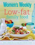 Low-fat Family Food : Australian Women's Weekly - Australian Women's Weekly Weekly
