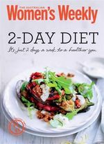 2-Day Diet : Healthy, Inspiring Meal Plans, All 500 Calories or Less - Australian Womens Weekly