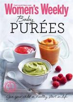 Baby Purees : Tasty, Nutritious Meals and Purees