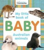 My Little Book of Baby Australian Animals - Australian Geographic