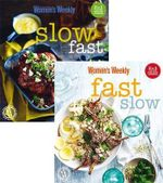 Slow Fast : Mealtime Inspiration for Every Day of the Week - Australian Women's Weekly Weekly