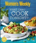 What Can I Cook Tonight? : Australian Women's Weekly : AWW - The Australian Women's Weekly