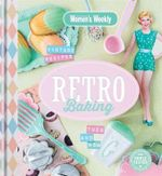 Retro Baking : The Australian Women's Weekly - Australian Women's Weekly