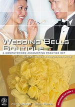 Wedding Bells Boutique : A Computerised Accounting Practice Set Using MYOB Accounting Plus Version 18 - Wendy Pabst