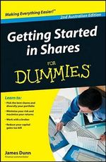 Getting Started in Shares for Dummies : 2nd Australian Edition - James Dunn