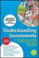 Understanding Investments : An Australian Investor's Guide to Stock Market, Property and Cash-based Investments, Fifth Edition - Kevin Forde
