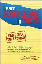 Learn Bookkeeping In 7 Days : Don't Fear the Tax Man - Rod Caldwell