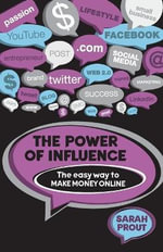 The Power of Influence : The Easy Way to Make Money Online - Sarah Prout
