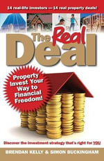 The Real Deal : Property Invest Your Way to Financial Freedom - Brendan Kelly