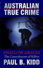 Shallow Graves : Australian True Crime - Paul B. Kidd