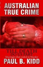 Till Death Do Us Part : Australian True Crime - Paul B. Kidd